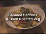 Breaded Haddock & Oven Roasted Veg